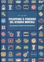 SVILUPPARE IL PENSIERO NEL RITARDO MENTALE – Dal ragionamento induttivo alla metacognizione – CTSLI_LIB051D